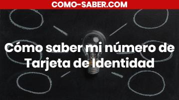 Cómo saber mi número de Tarjeta de Identidad