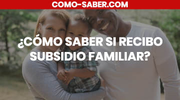 Cómo saber si recibo subsidio familiar