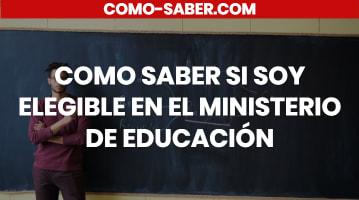 CÓMO SABER SI SOY ELEGIBLE EN EL MINISTERIO DE EDUCACIÓN