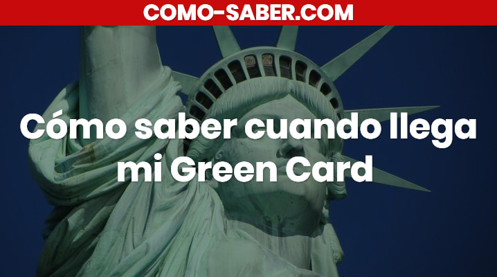 Cómo saber cuando llega mi Green Card