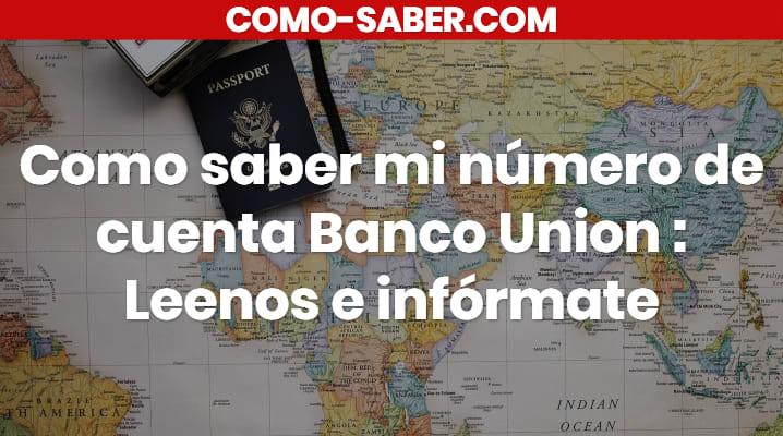 Cómo saber mi número de cuenta Banco Unión