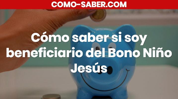Cómo saber si soy beneficiario del Bono Niño Jesús