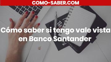 Cómo saber si tengo vale vista en Banco Santander