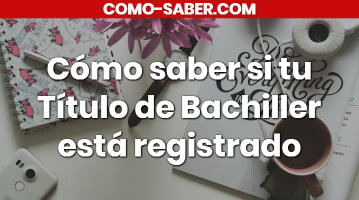 Cómo saber si tu Título de Bachiller está registrado