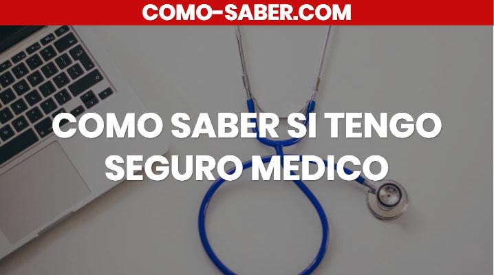 COMO SABER SI TENGO SEGURO MEDICO