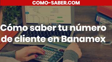 Cómo saber tu número de cliente en Banamex