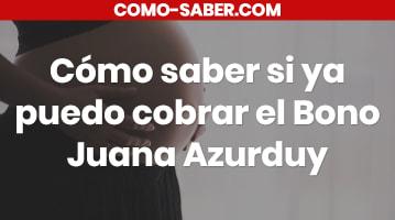 Cómo saber si ya puedo cobrar el Bono Juana Azurduy