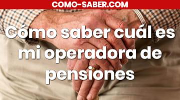 Cómo saber cuál es mi operadora de pensiones