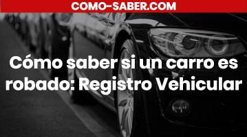 como saber si un carro es robado: registro vehicular