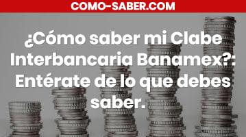 Cómo saber mi Clabe Interbancaria Banamex