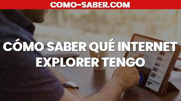 Cómo Saber Qué Internet Explorer Tengo: Cómo Saber qué Internet Explorer Tengo en Windows 7, en Windows 10 y Windows XP