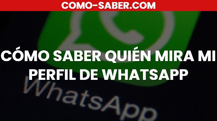 Cómo Saber Quién Mira Mi Perfil De WhatsApp: Cómo Saber Quién Mira mi Perfil de WhatsApp en Android y en Iphone