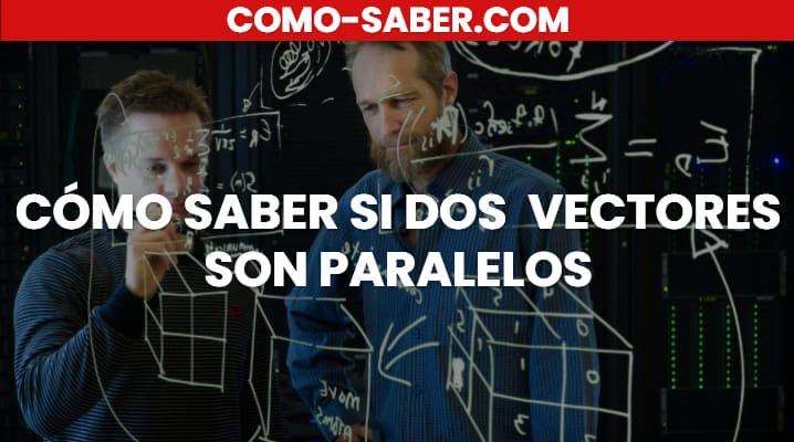 Cómo saber si dos vectores son Paralelos