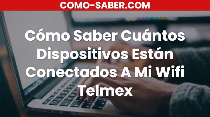 Cuántos dispositivos estan conectados a mi wifi Telmex