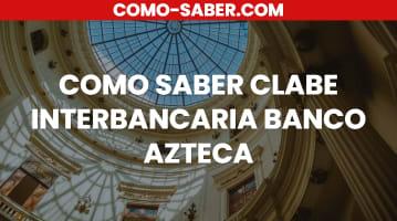 Cómo saber clabe interbancaria Banco Azteca