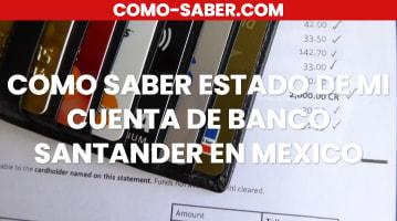 Cómo saber estado de mi cuenta de Banco Santander en México