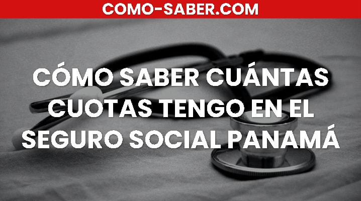 Cómo saber cuántas cuotas tengo en el Seguro Social Panamá