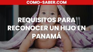 Requisitos para reconocer un hijo en Panamá